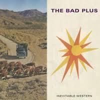 "The Bad Plus, ""Inevitable Western"""